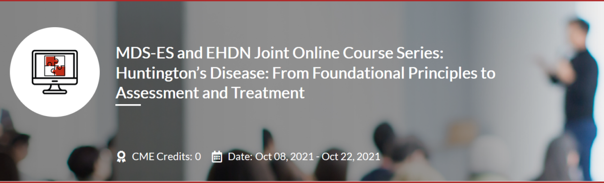 15 &  22 October   MDS-ES and EHDN Joint Online Course Series: Huntington's Disease: From Foundational Principles to Assessment and Treatment